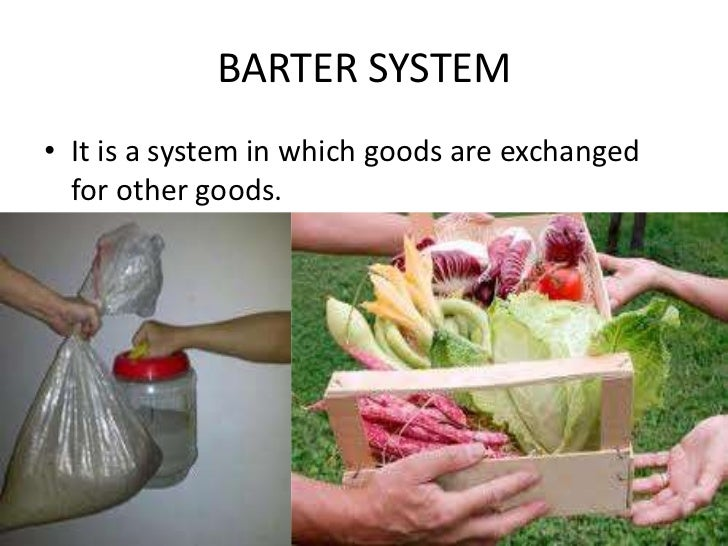 Money Barter System Barter System• it is a System