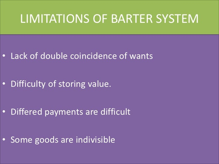 Money Barter System Limitations of Barter System•