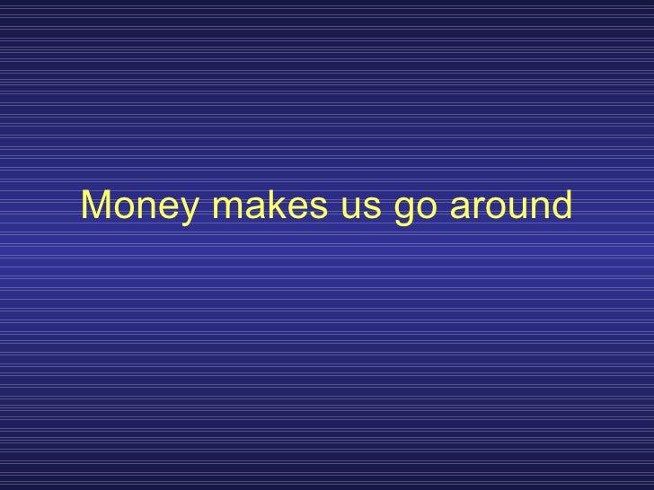 Money makes us go around