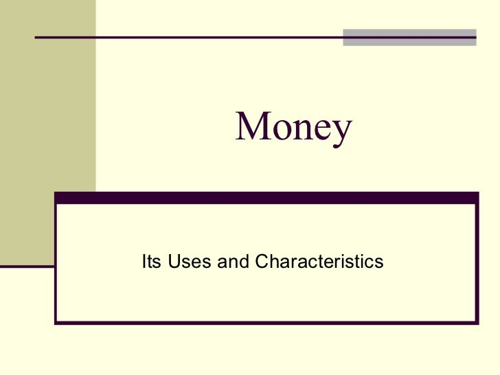 Money Its Uses and Characteristics