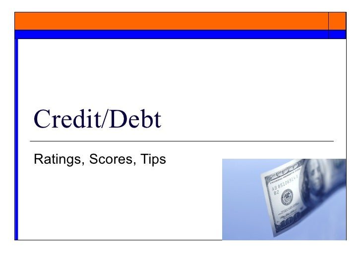 Credit/Debt  Ratings, Scores, Tips