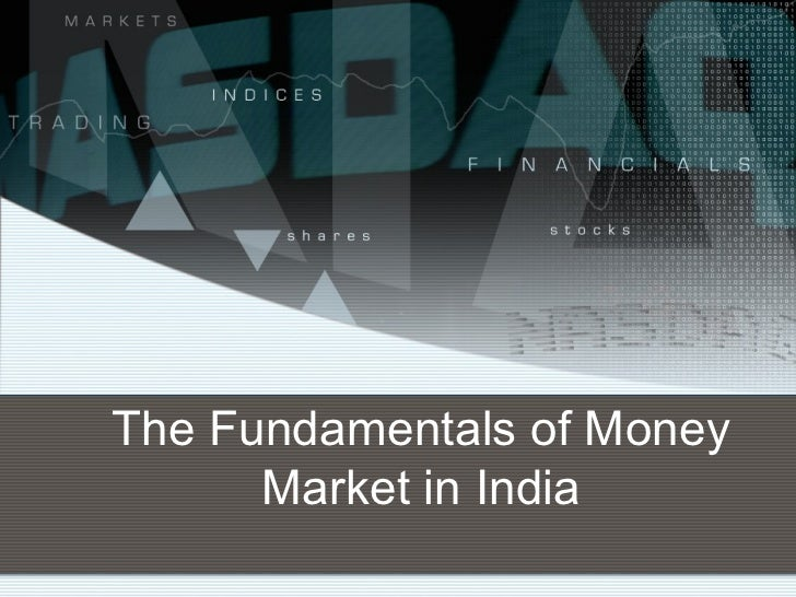 The Fundamentals of Money      Market in India