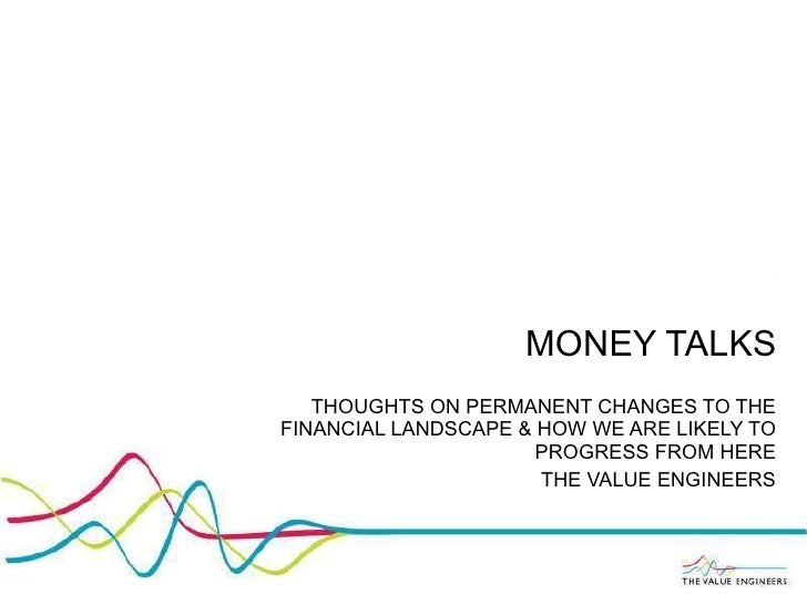 MONEY TALKS THOUGHTS ON PERMANENT CHANGES TO THE FINANCIAL LANDSCAPE & HOW WE ARE LIKELY TO PROGRESS FROM HERE THE VALUE E...