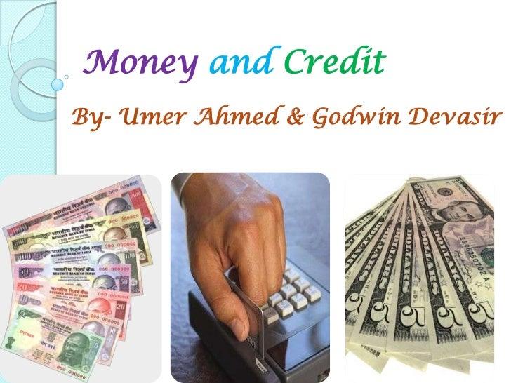 Money and CreditBy- Umer Ahmed & Godwin Devasir