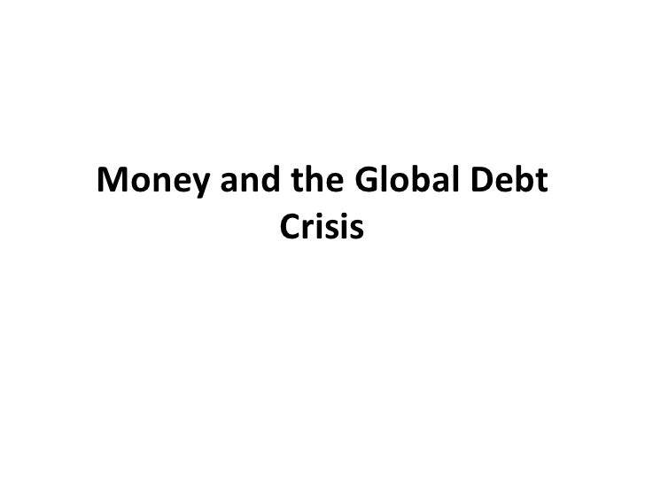 Money and the global debt crisis