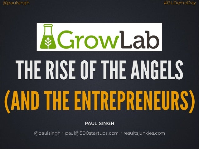 @paulsingh                                                    #GLDemoDay  THE RISE OF THE ANGELS(AND THE ENTREPRENEURS)   ...