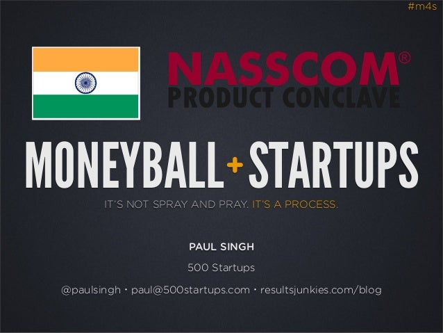 #m4sMONEYBALL STARTUPS           +        IT'S NOT SPRAY AND PRAY. IT'S A PROCESS.                      PAUL SINGH        ...