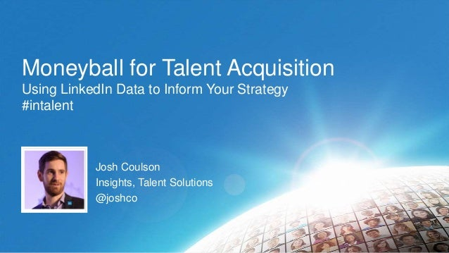 Moneyball for Talent Acquisition Using LinkedIn Data to Inform Your Strategy #intalent  Josh Coulson Insights, Talent Solu...