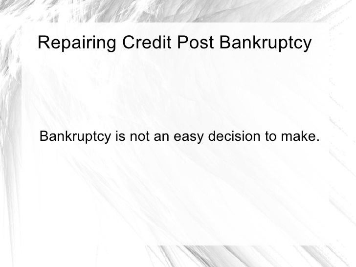 Repairing Credit Post Bankruptcy Bankruptcy is not an easy decision to make.