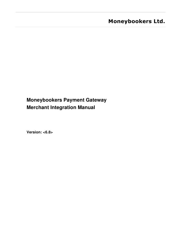 Moneybookers Ltd.     Moneybookers Payment Gateway Merchant Integration Manual    Version: <6.8>