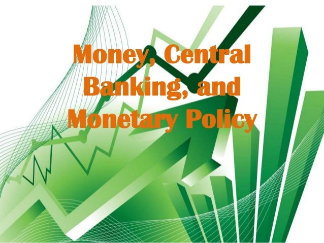 Money, central banking, and monetary policy