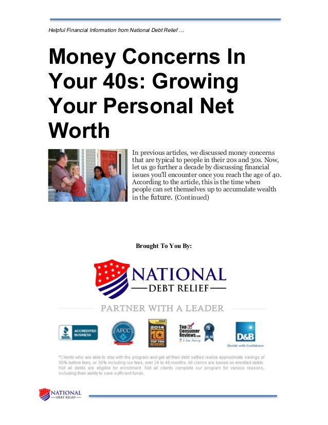 Helpful Financial Information from National Debt Relief … Money Concerns In Your 40s: Growing Your Personal Net Worth In p...