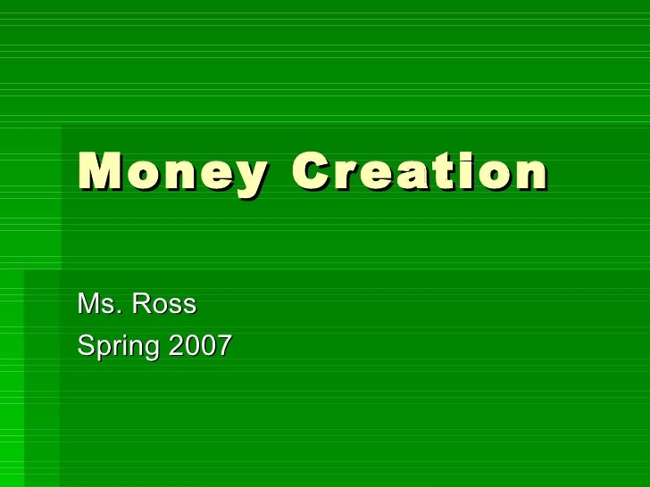 Money Creation Ms. Ross Spring 2007