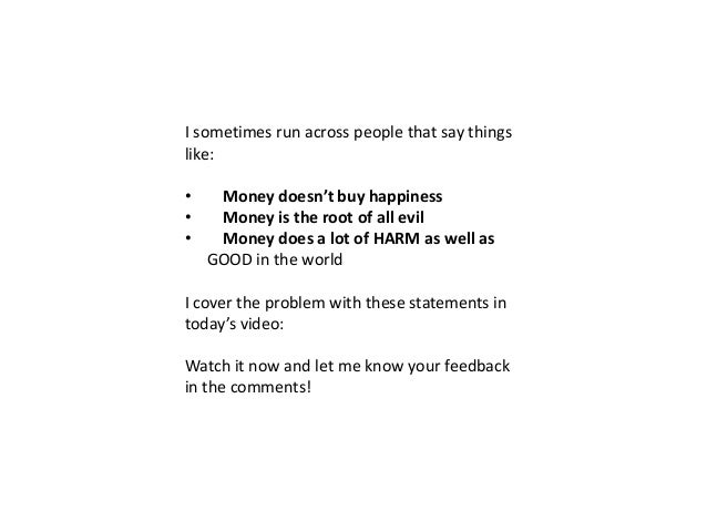 money or happiness essay Money can buy you happiness essay 767 words | 4 pages money can buy you happiness discuss with references to the theory and some empirical evidence on the issue.