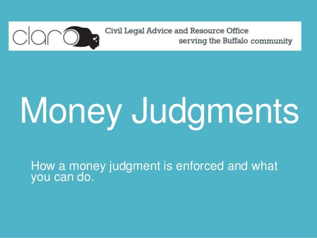 Money Judgments How a money judgment is enforced and what you can do.
