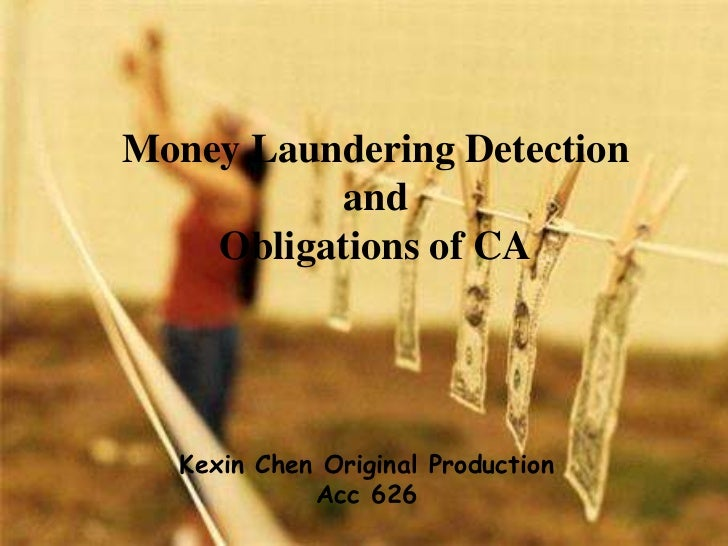 Money Laundering Detection and Obligations of CA<br />Kexin Chen Original Production<br />Acc 626 <br />