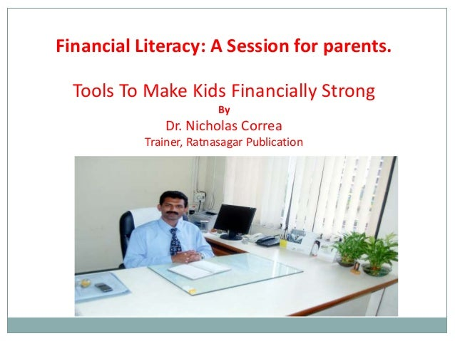 Financial Literacy: A Session for parents.  Tools To Make Kids Financially Strong By  Dr. Nicholas Correa Trainer, Ratnasa...