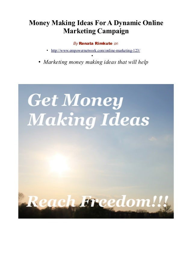 Money Making Ideas For A Dynamic Online Marketing Campaign By Renata Rimkute on • http://www.empowernetwork.com/online-mar...