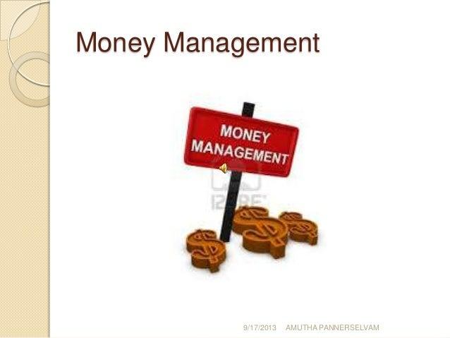 Money Management 9/17/2013 AMUTHA PANNERSELVAM