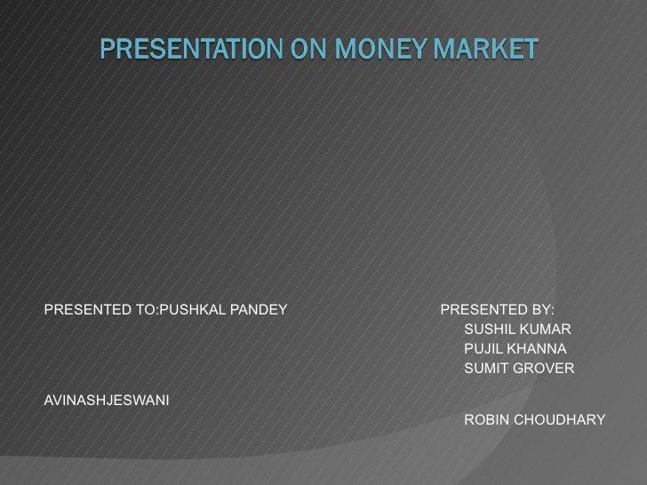 PRESENTED TO:PUSHKAL PANDEY     PRESENTED BY:    SUSHIL KUMAR   PUJIL KHANNA   SUMIT GROVER    AVINASHJESWANI   ROBIN CHOU...