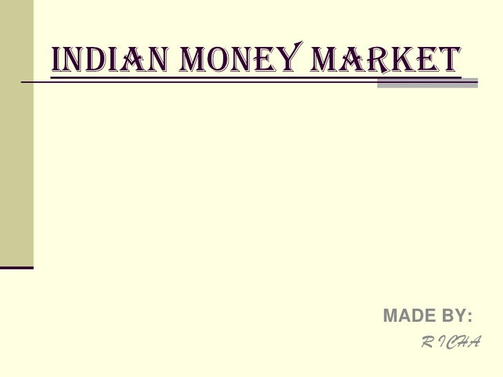 INDIAN MONEY MARKET<br />                                   MADE BY:                                        <br />R ICHA<b...