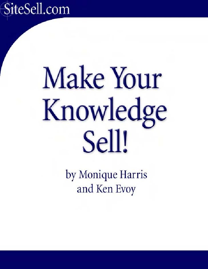 Make Your Knowledge Sell!                                      The Net is Knowledge.                          And knowledg...