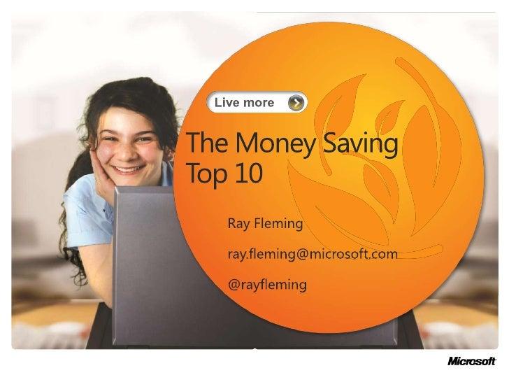 The Money Saving Top 10<br />Ray Fleming<br />ray.fleming@microsoft.com<br />@rayfleming<br />