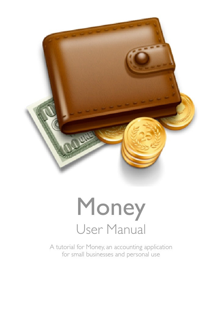 Money           User Manual A tutorial for Money, an accounting application     for small businesses and personal use