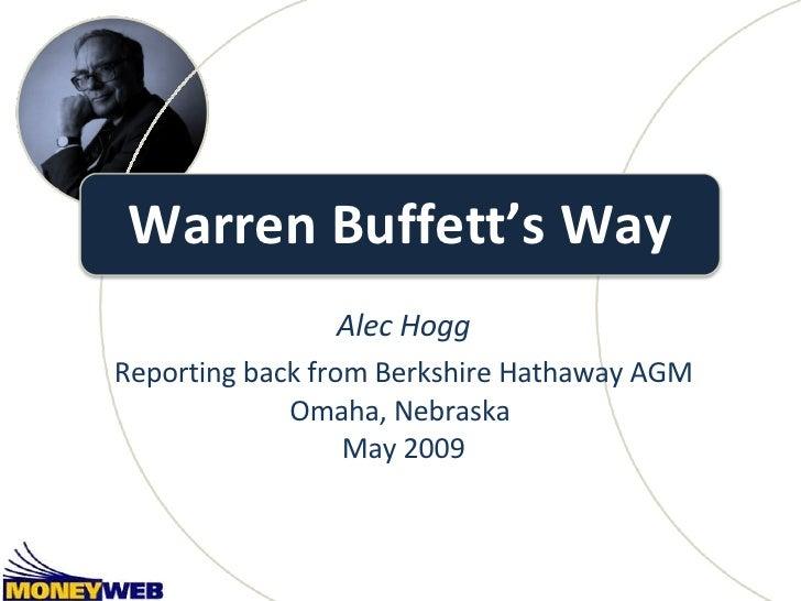 Warren Buffett's Way Alec Hogg Reporting back from Berkshire Hathaway AGM Omaha, Nebraska  May 2009
