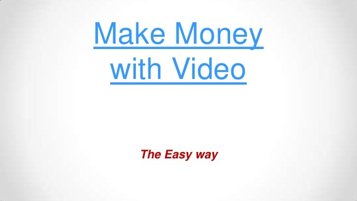 Make Moneywith Video<br />The Easy way<br />