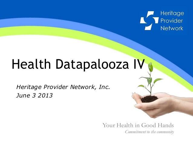 Health Datapalooza IVHeritage Provider Network, Inc.June 3 2013Your Health in Good HandsCommitment to the community
