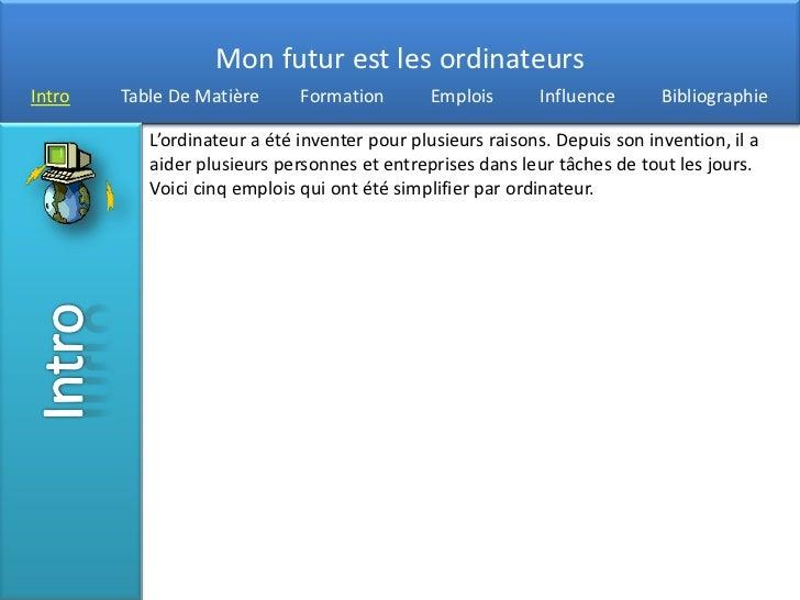 Mon futur est les ordinateursIntro   Table De Matière      Formation       Emplois       Influence       Bibliographie    ...