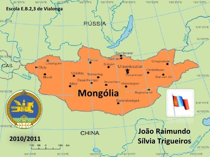 João Raimundo Sílvia Trigueiros Escola E.B.2,3 de Vialonga 2010/2011 Mongólia
