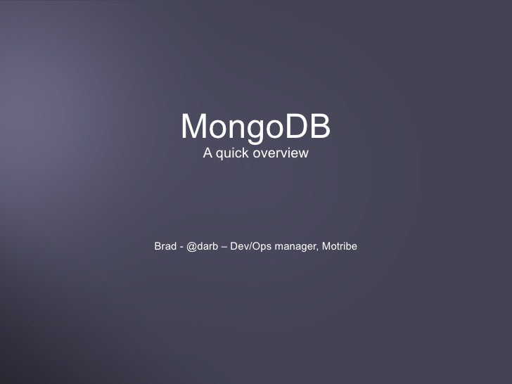MongoDB         A quick overviewBrad - @darb – Dev/Ops manager, Motribe