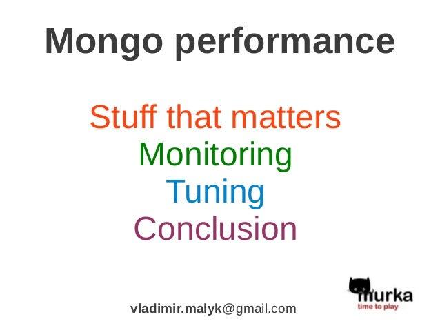 Mongo performance  Stuff that matters     Monitoring        Tuning     Conclusion    vladimir.malyk@gmail.com