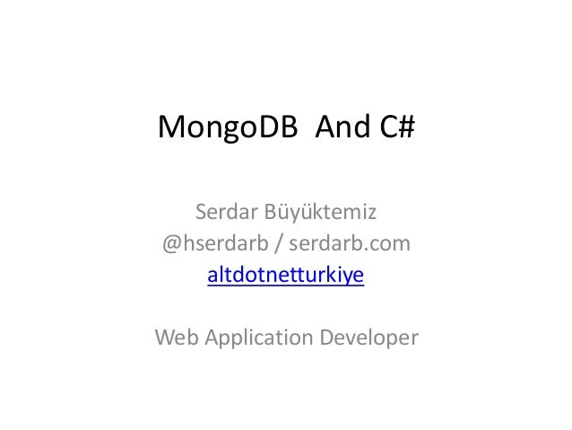 MongoDB And C#  Serdar Büyüktemiz@hserdarb / serdarb.com   altdotnetturkiyeWeb Application Developer