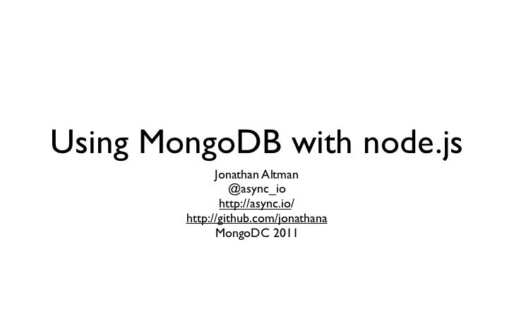 Using MongoDB with node.js              Jonathan Altman                  @async_io               http://async.io/        h...