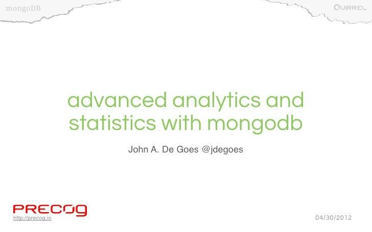 mongoDB                    advanced analytics and                    statistics with mongodb                         John ...