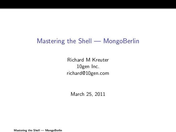 Mastering the Shell — MongoBerlin                                    Richard M Kreuter                                    ...