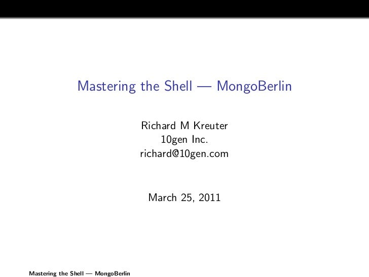 Mastering the Shell — MongoBerlin                                    Richard M Kreuter                                    ...