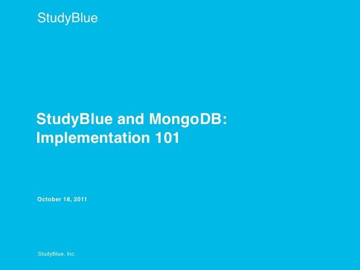 StudyBlueStudyBlue and MongoDB:Implementation 101October 18, 2011StudyBlue, Inc.
