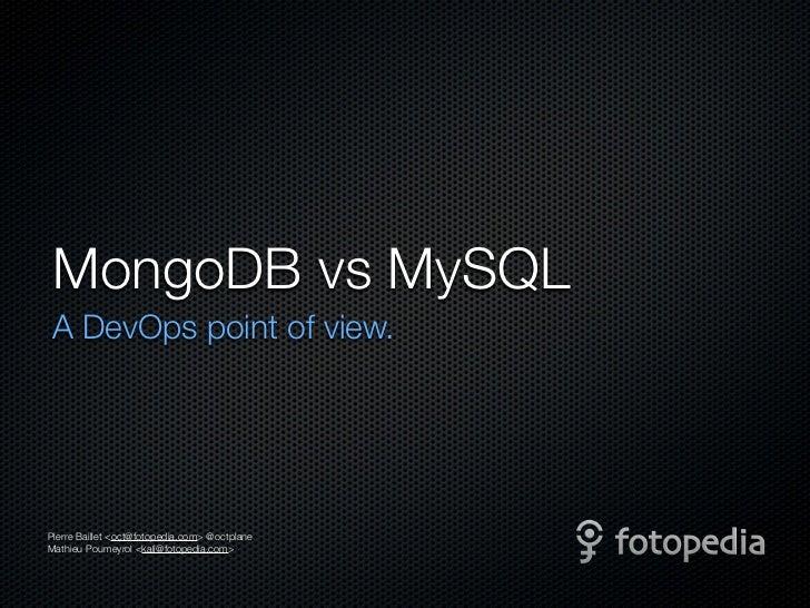 MongoDB vs MySQL A DevOps point of view.Pierre Baillet <oct@fotopedia.com> @octplaneMathieu Poumeyrol <kali@fotopedia.com>