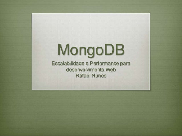 MongoDBEscalabilidade e Performance paradesenvolvimento WebRafael Nunes