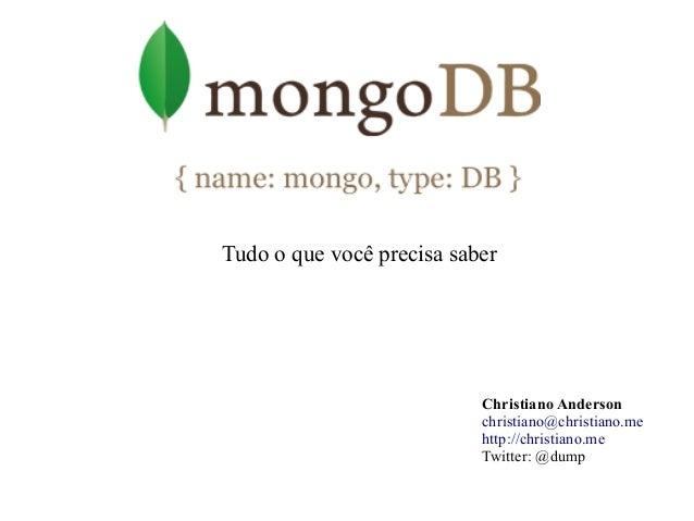 Tudo o que você precisa saber  Christiano Anderson christiano@christiano.me http://christiano.me Twitter: @dump