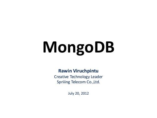 MongoDB Rawin Viruchpintu Creative Technology Leader Spriiing Telecom Co.,Ltd. July 20, 2012