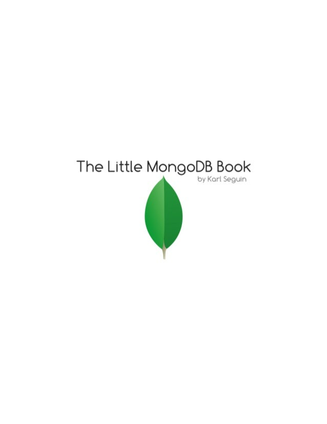 About This Book License The Little MongoDB Book book is licensed under the Attribution-NonCommercial 3.0 Unported license....