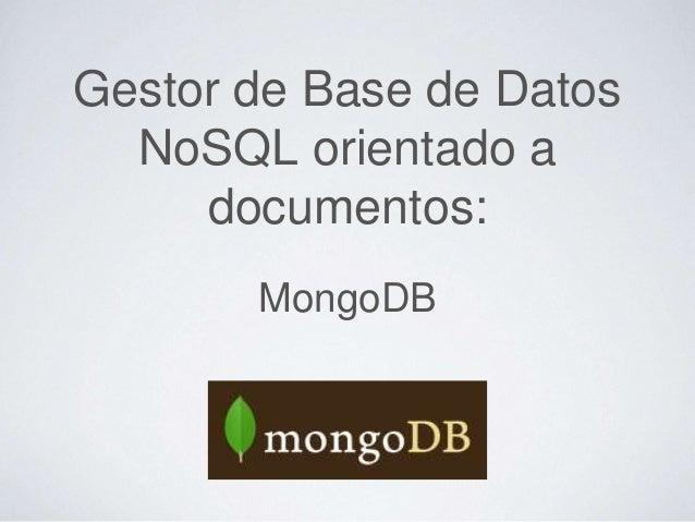Gestor de Base de Datos NoSQL orientado a documentos: MongoDB