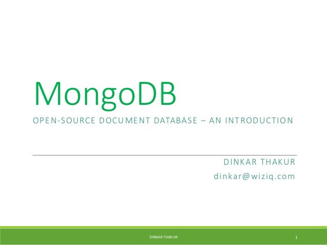 MongoDB OPEN-SOURCE DOCUMENT DATABASE – AN INTRODUCTION DINKAR THAKUR dinkar@wiziq.com DINKAR THAKUR 1