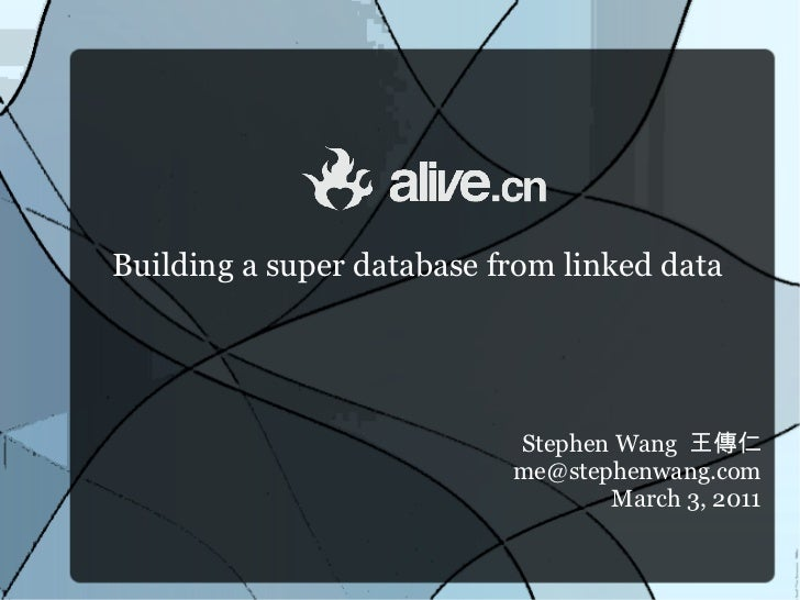 Building a super database from linked data                           Stephen Wang 王傳仁                           me@stephen...