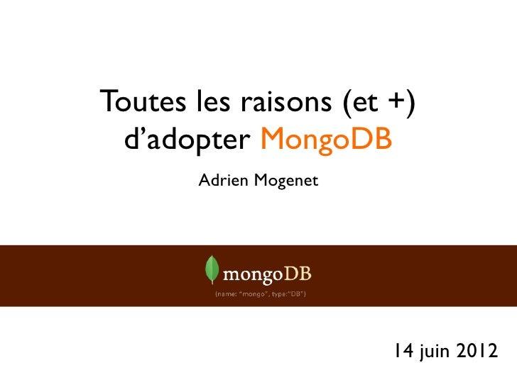 Toutes les raisons (et +)  d'adopter MongoDB       Adrien Mogenet                        14 juin 2012